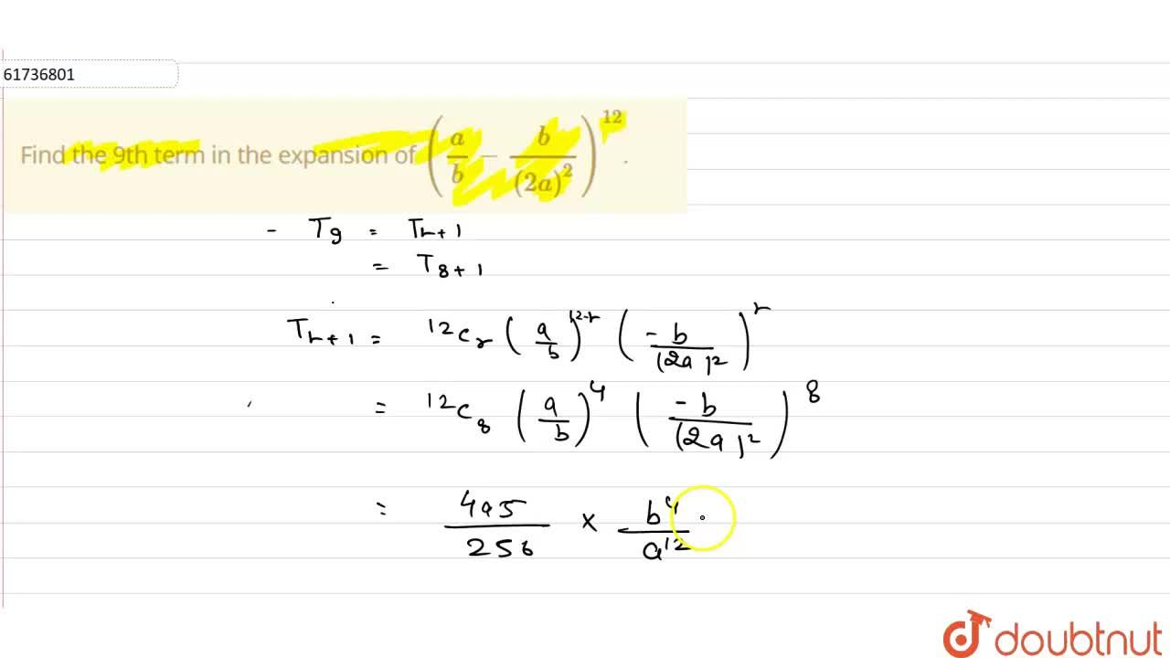 Solution for Find the 9th term in the expansion of (a,b-b,(2a)