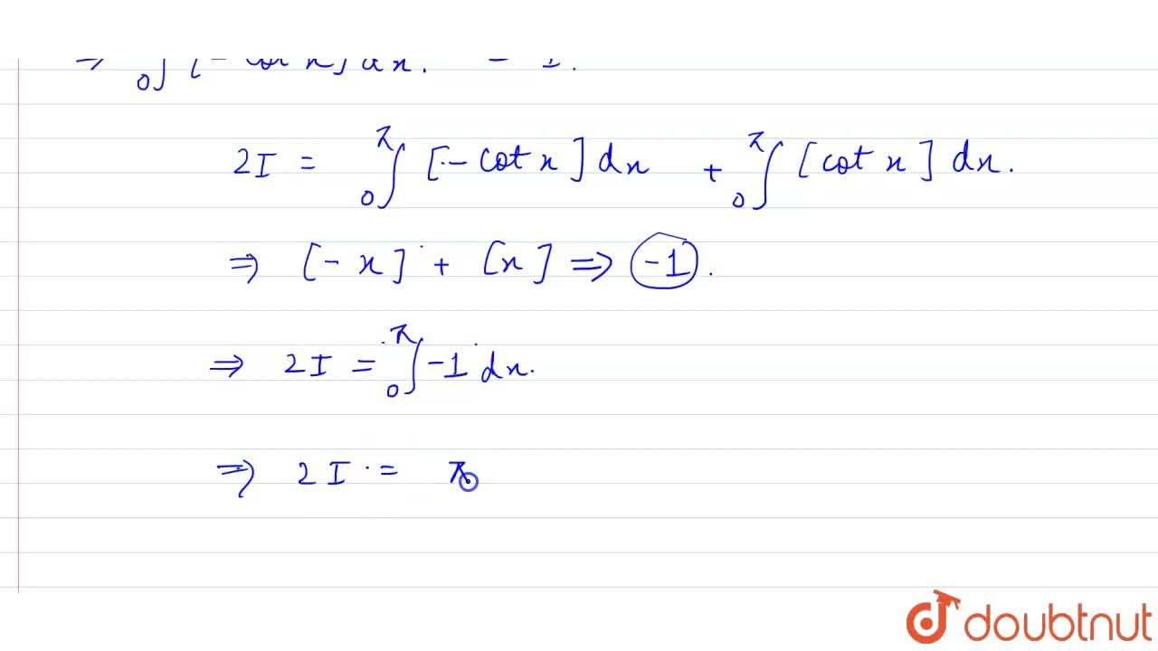 Solution for int_(0)^(pi)[cotx]dx, where [.] denotes the grea