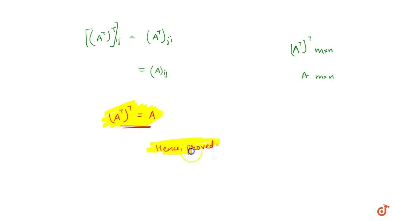 Solution for For any matrix A, (A^T)^T=A