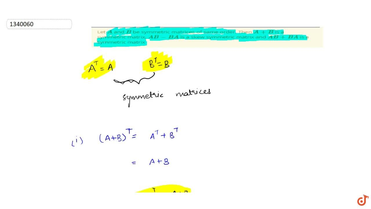 Solution for Let A and B be symmetric matrices of same orde