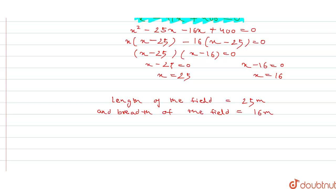 The perimeter of a rectangular field is 82 m and its area is 400 m^(2). Find the dimensions of the field.