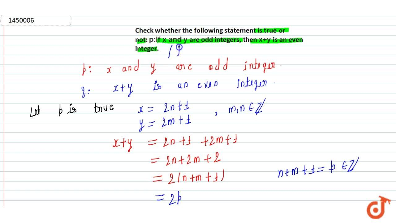 Check whether the following statement is true or not: p : If\ x\ a n d\ y are odd integers, then x+y is an even integer.