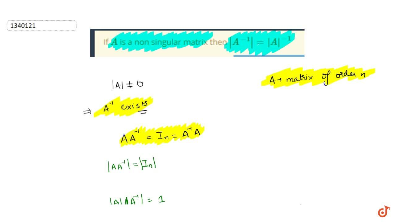 Solution for If A is a non singular matrix then |A^(-1)|=|A|