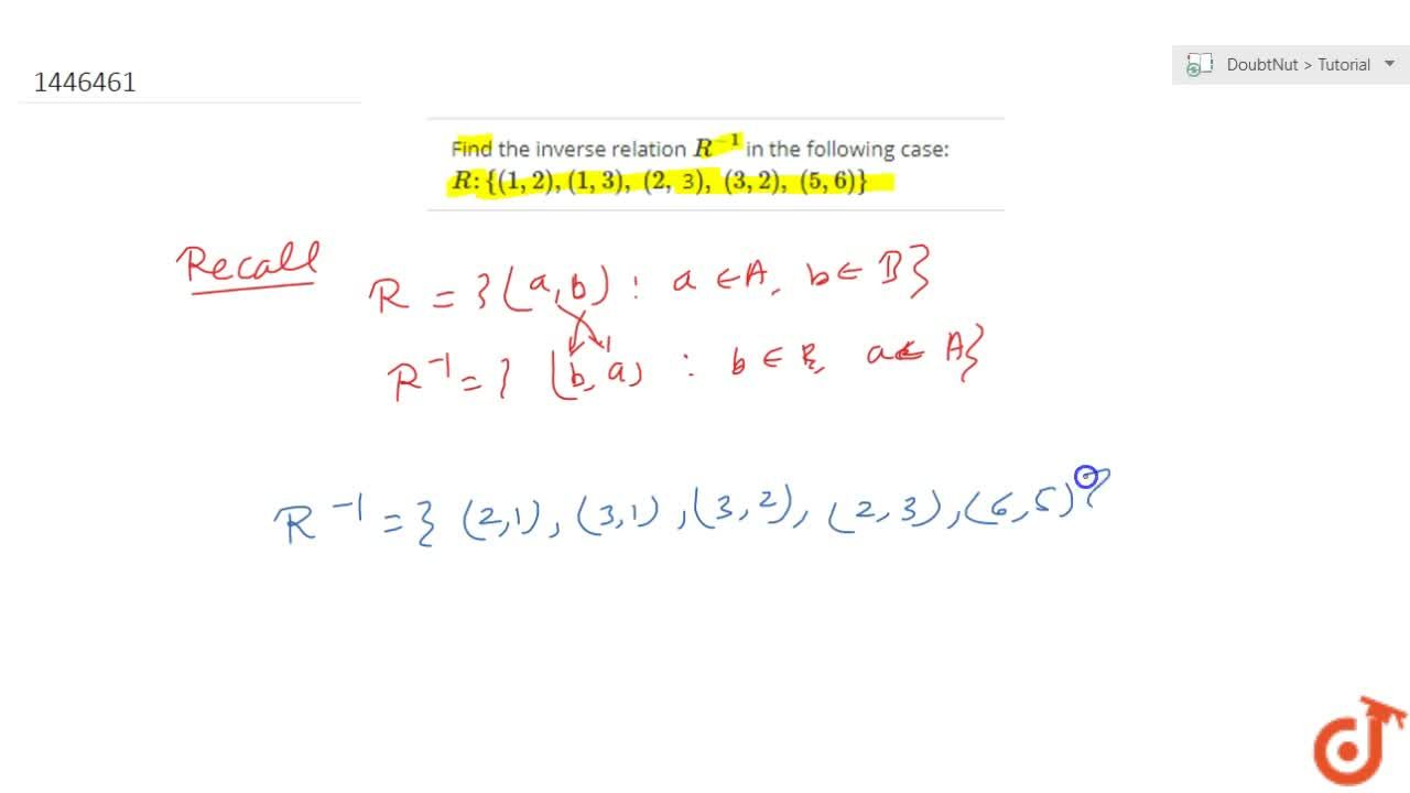 Find the inverse relation R^(-1) in the following case: R :{(1,2),(1,3),\ (2, 3),\ (3,2),\ (5,6)}