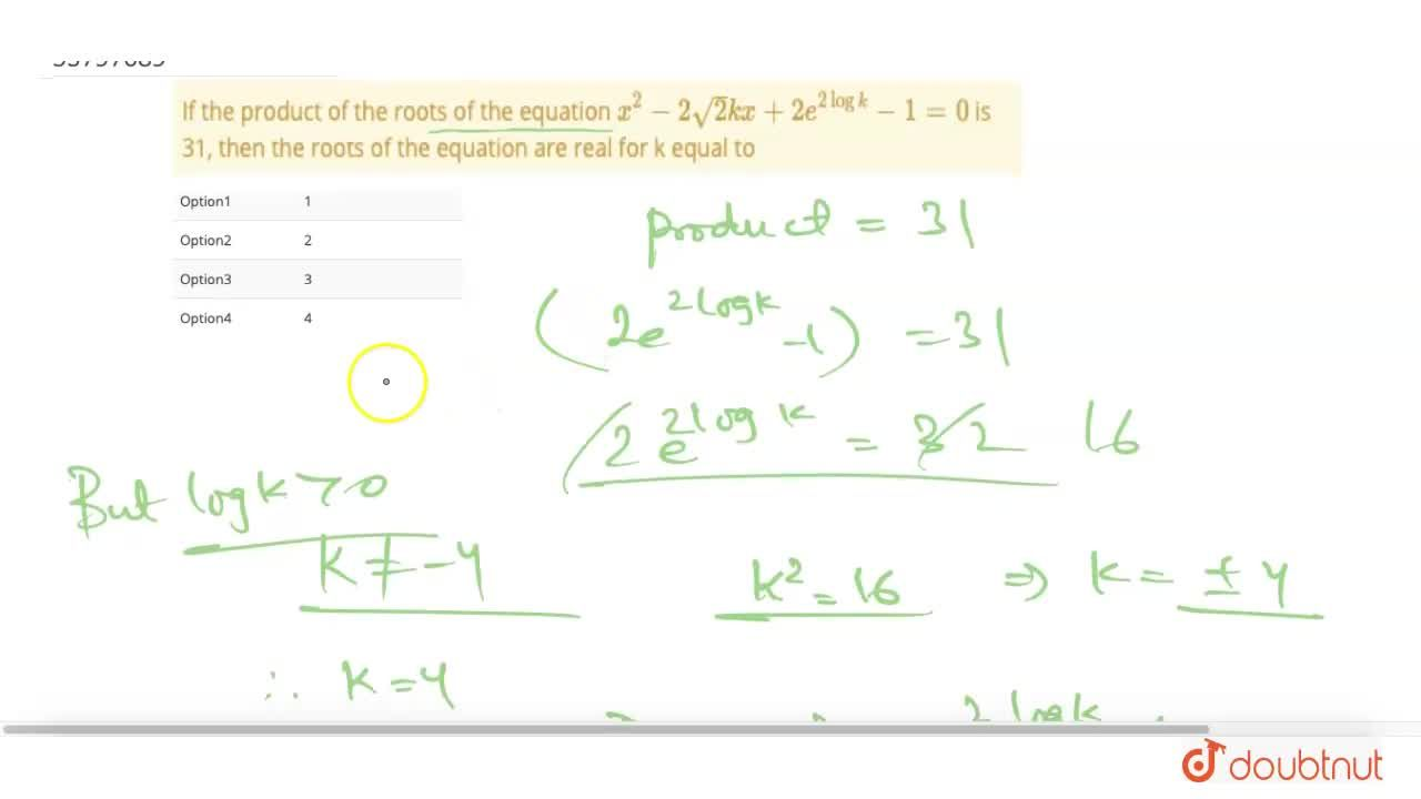If the product of the roots of the equation x^(2) - 2sqrt(2) kx + 2e^(2 log k) -1 = 0 is 31, then the roots of the equation are real for k equal to