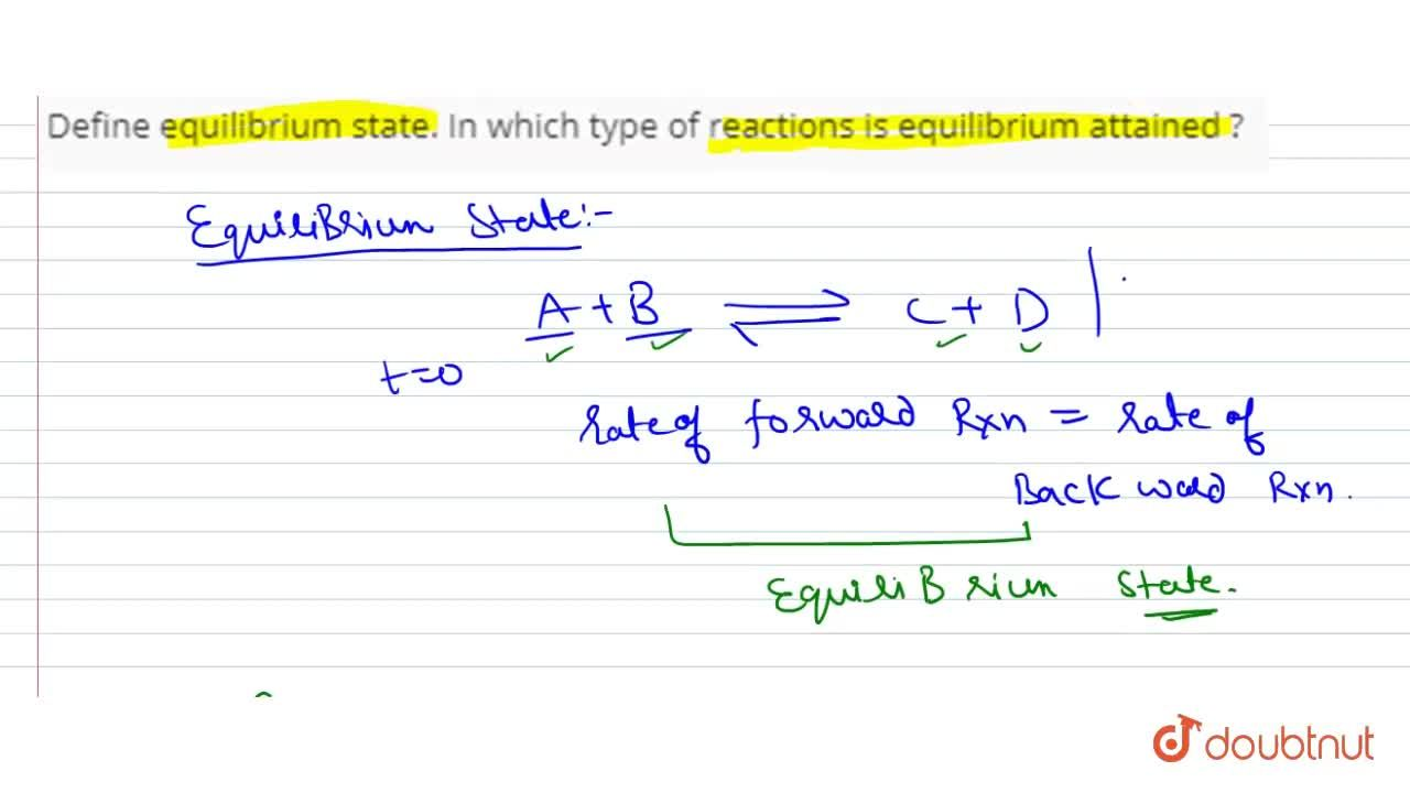 Solution for Define equilibrium state. In which  type of reacti