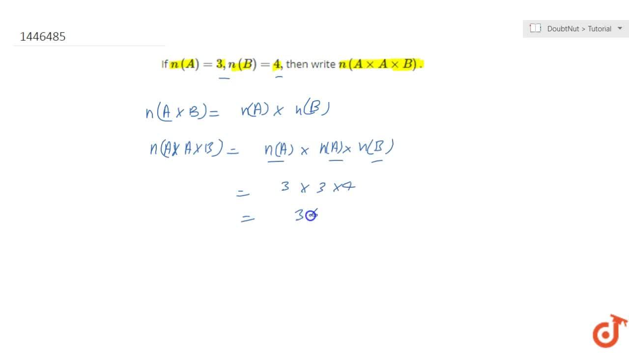 Solution for If n(A)=3, n(B)=4, then write n(AxxAxxB) .