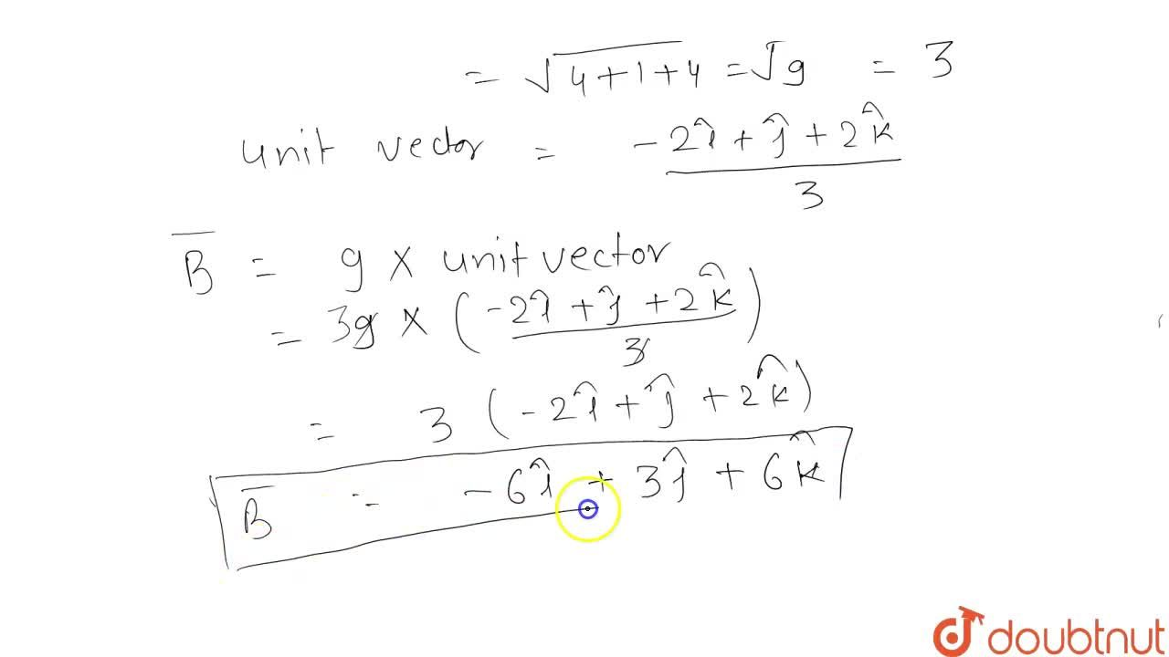 Find a vector of magnitude 9 units in the direction of the vector (-2hati + hatj + 2hatk).