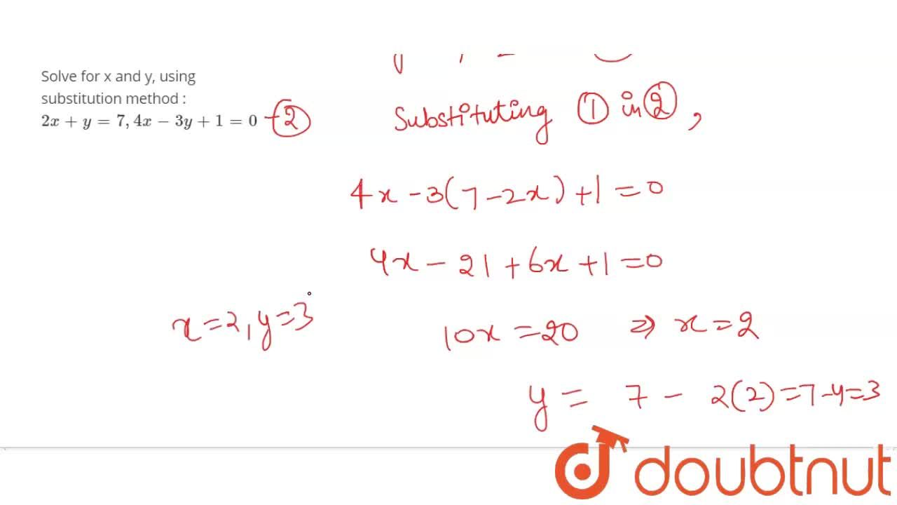 Solve  for x and y, using substitution  method :  <br>   2x  + y  =  7,   4x  -  3y  + 1 =0