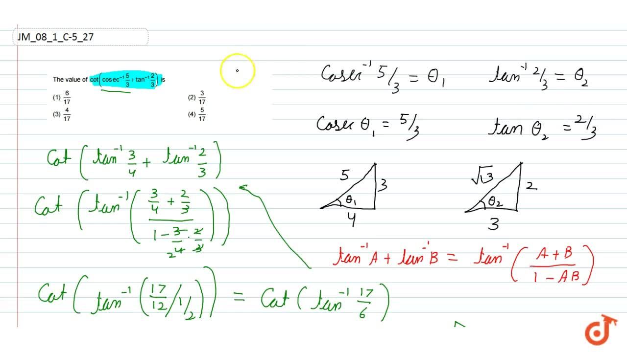 Solution for The value of cot(cose c^(-1)5,3+tan^(-1)2,3) is: