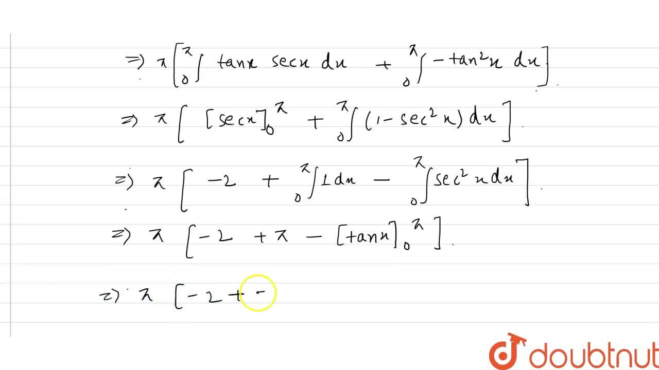 Solution for Prove that int_(0)^(pi)(xtanx),((secx+tanx))dx=pi