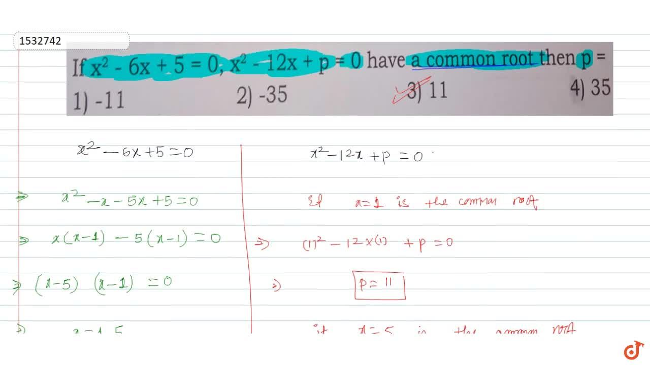Solution for If x^2 - 6x + 5 = 0, x^2 - 12x + p = 0 have a co