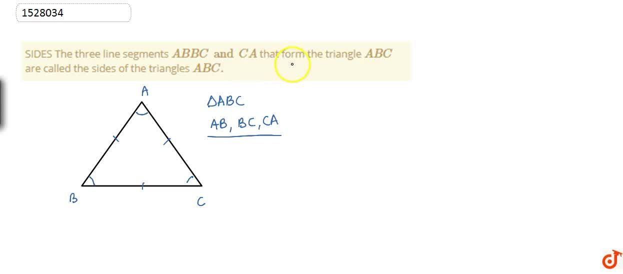 SIDES The three line segments AB BC and CA that form the triangle ABC are called the sides of the triangles ABC.