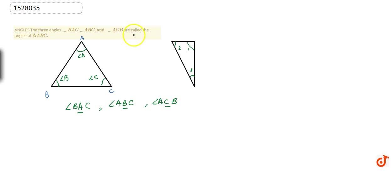 ANGLES The three angles \_ BAC \_ ABC and \_ACB are called the angles of DeltaABC.
