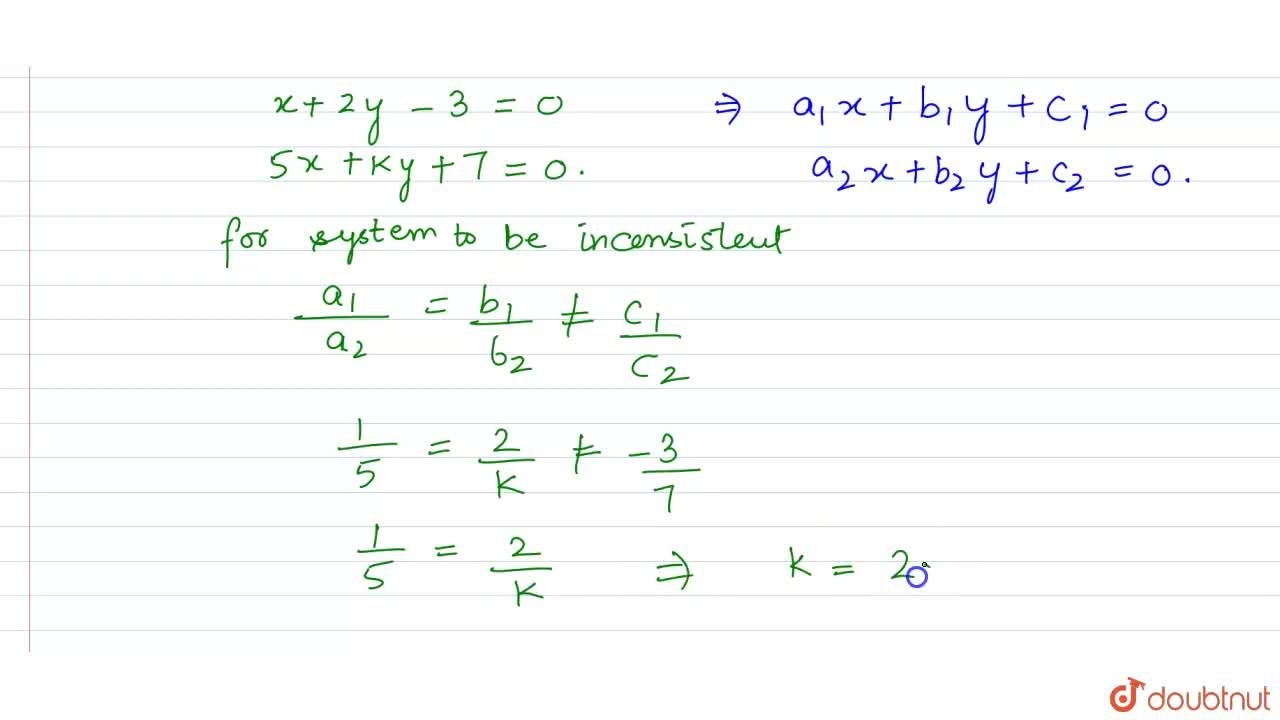 Find k for which the system    x + 2y  = 3 and  5x  +  ky + 7 = 0 is inconsistent.