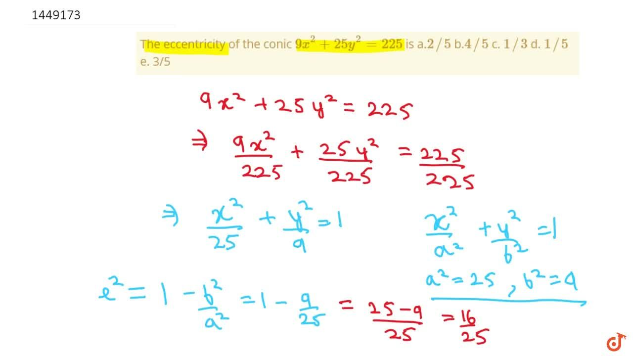 Solution for The eccentricity of the conic 9x^2+25 y^2=225 is