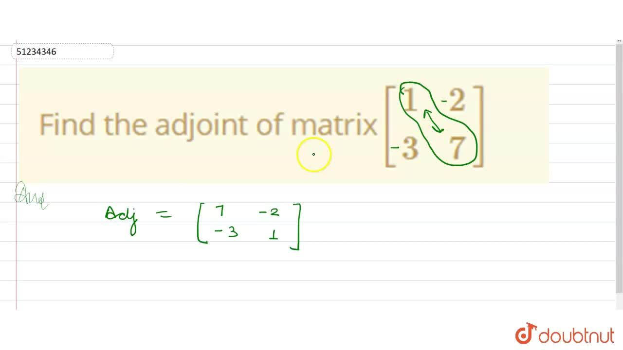 Solution for Find the adjoint of matrix[{:(1,2),(3,7):}]
