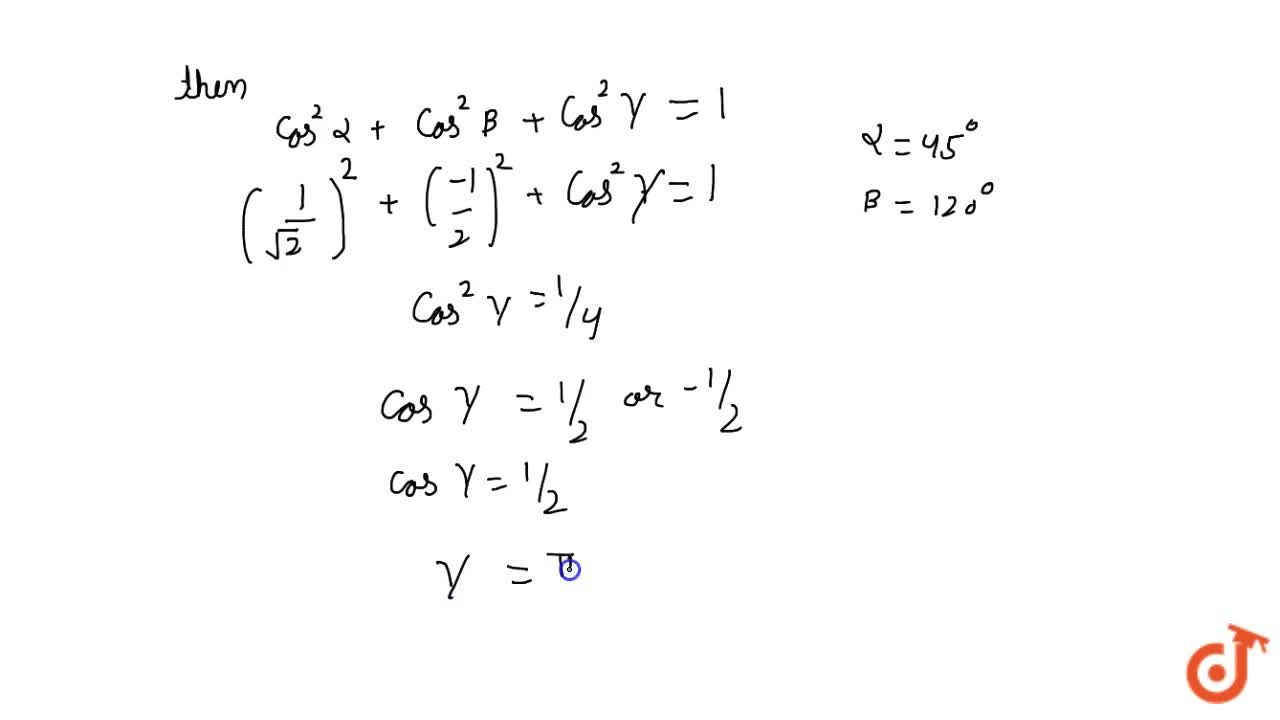 A line AB in three-dimensional space makes angles 45^o  and  120^o with the positive x-axis and the positive y-axis   respectively. If AB makes an acute angle q with the positive   z-axis, then q equals