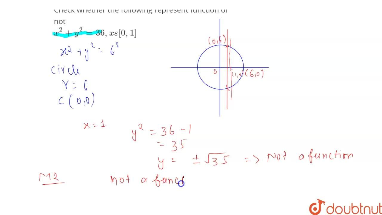 Check whether the following represent function or not <br> x^(2)+y^(2)=36, xepsilon[0,1]