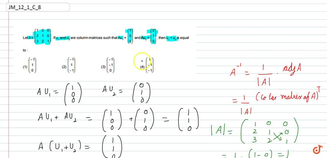 """Let A""""""""=(1 0 0 2 1 0 3 2 1) If u_1 and u_2 are column matrices such that A u_1=(1 0 0)  and A u_2=(0 1 0) , then u_1+""""""""u_2 is equal to (1) (-1 1 0)  (2) (-1 1-1)  (3) (-1-1 0)  (4) (1-1-1)"""