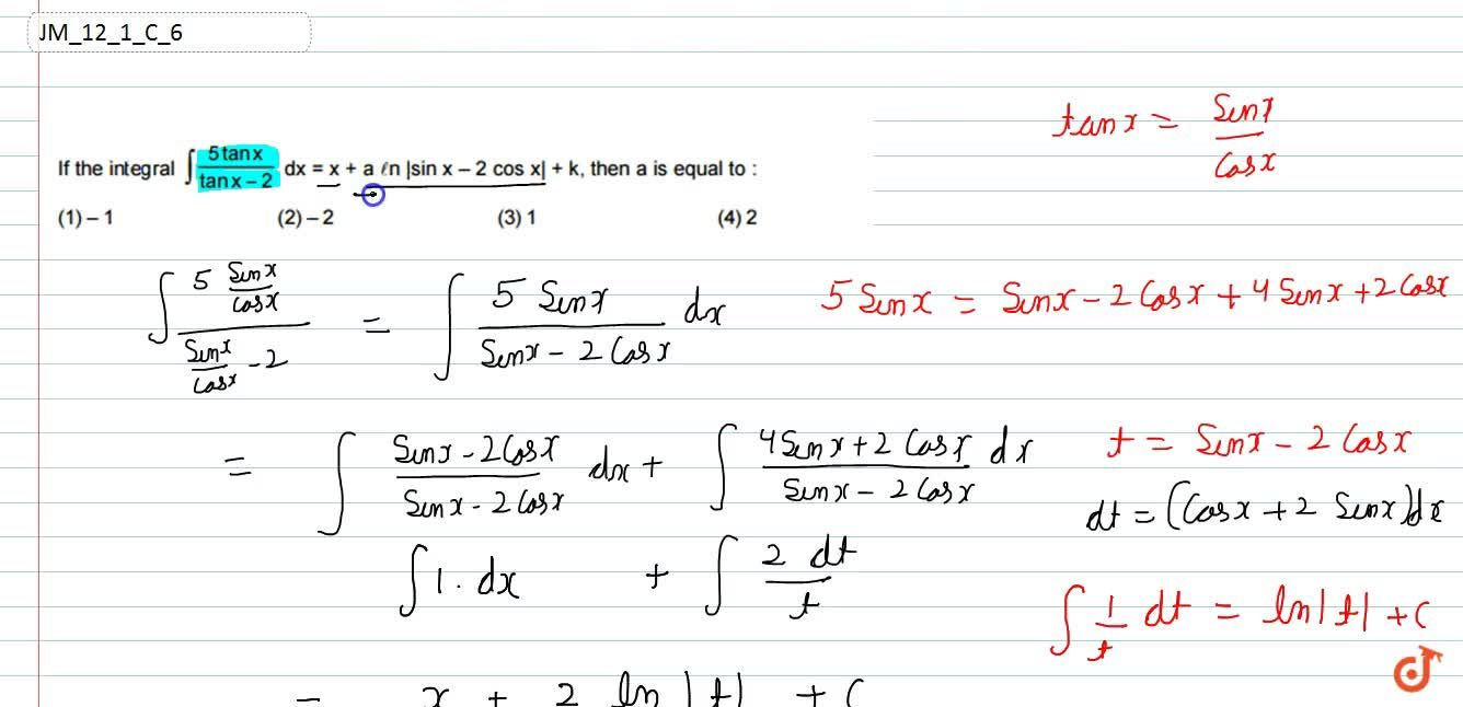 """If the integral int(5tanx),(tanx-2)dx=x+a""""ln""""