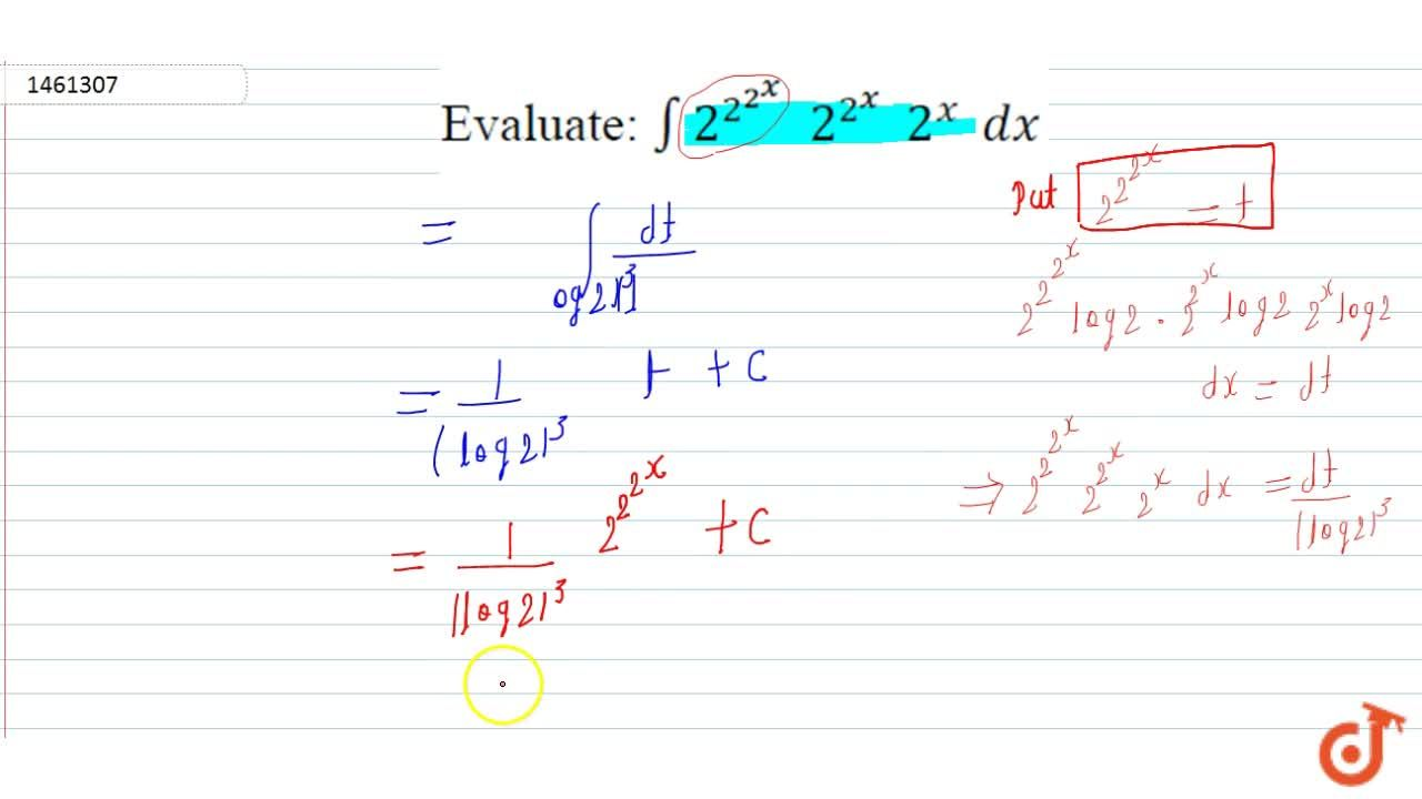 Solution for Evaluate: int2^2^2^x\ \ 2^2^x\ \ 2^x\ dx