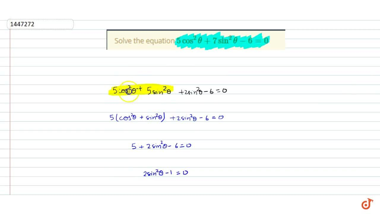 Solution for Solve the equation 5cos^2 theta+7sin^2theta-6=0