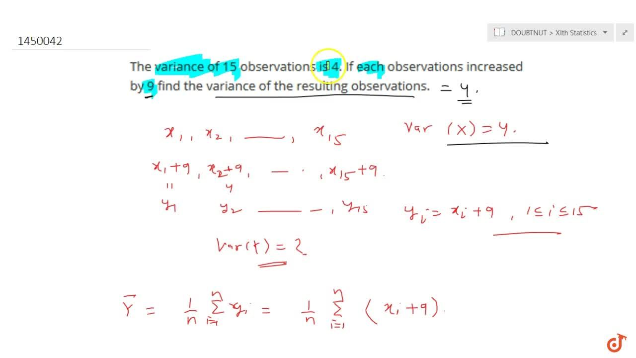 The variance of 15 observations is 4. If each observations increased by