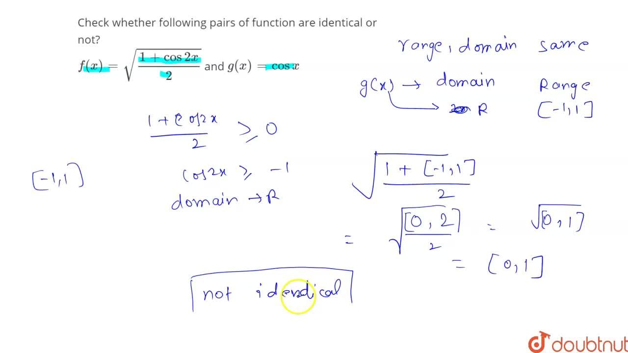 Check whether following pairs of function are identical or not? <br> f(x)=sqrt((1+cos2x),2) and g(x)=cosx