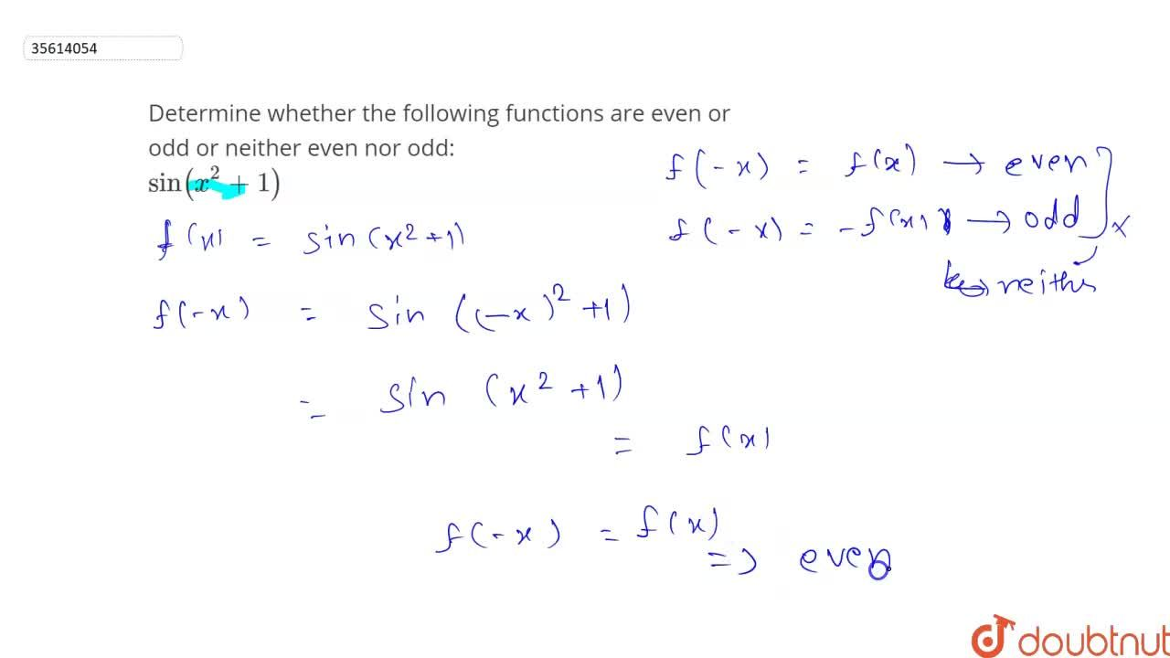 Determine whether the following functions are even or odd or neither even nor odd: <br> sin(x^(2)+1)