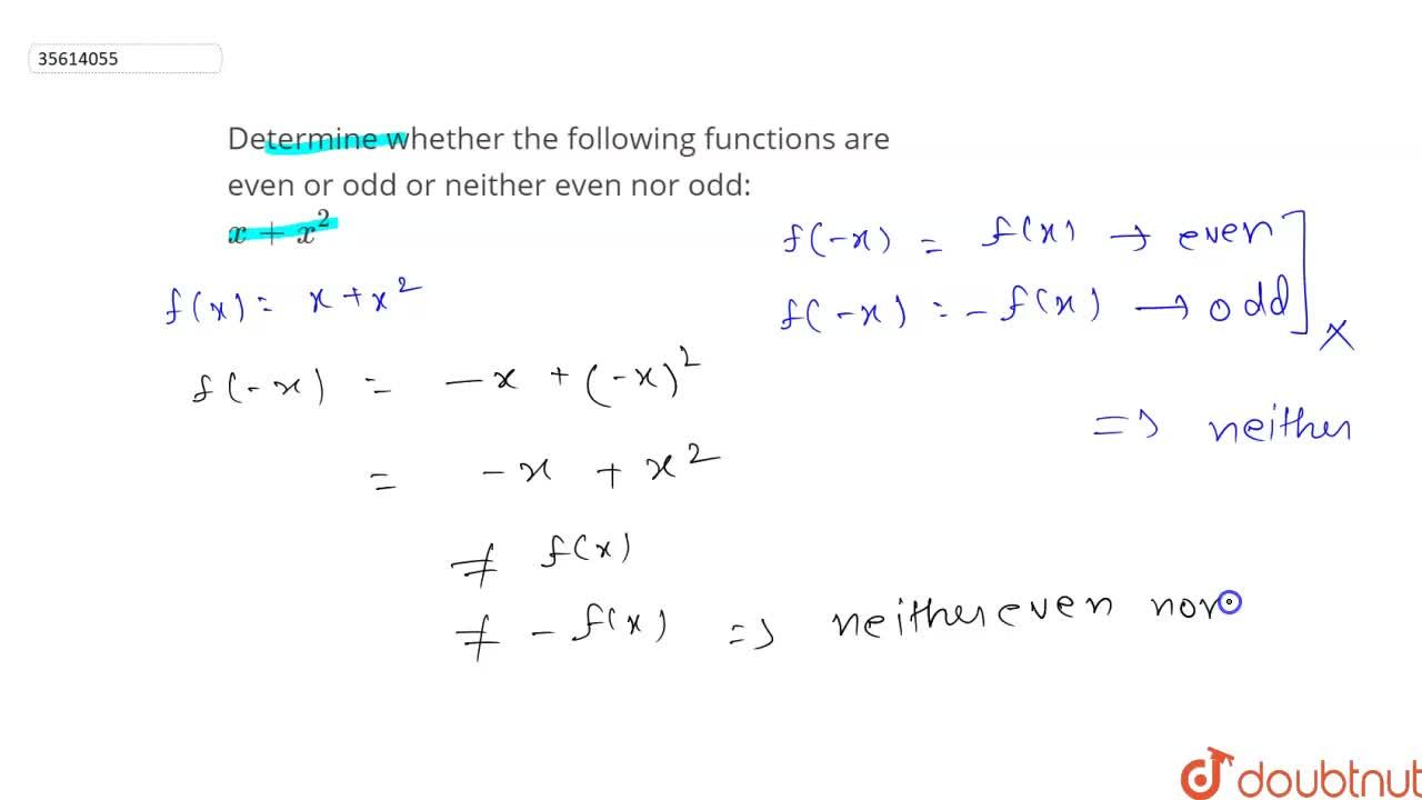 Determine whether the following functions are even or odd or neither even nor odd: <br> x+x^(2)