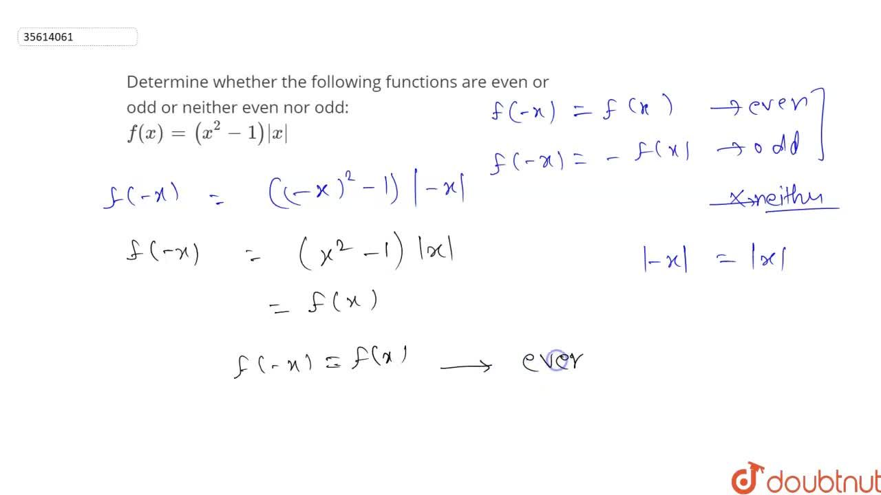 Determine whether the following functions are even or odd or neither even nor odd: <br> f(x)=(x^(2)-1) x 