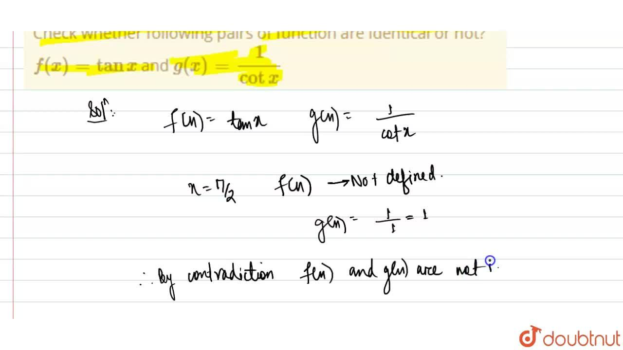 Check whether following pairs of function are identical or not? <br> f(x)=tanx and g(x)=1,(cotx)