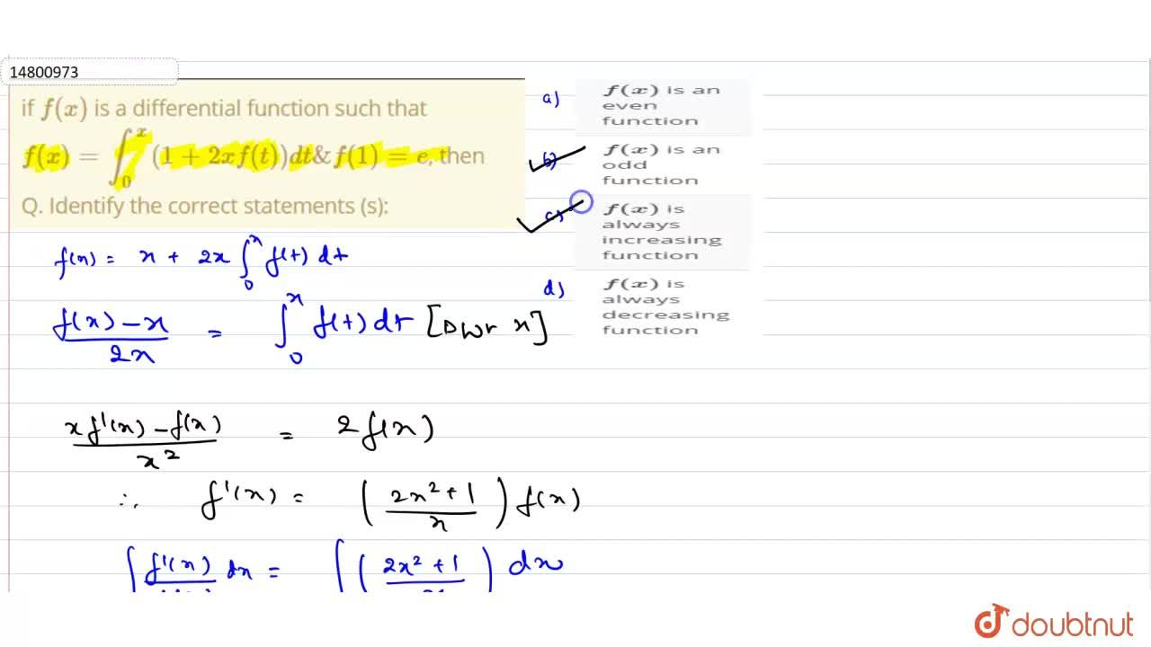 if f(x) is a differential function such that f(x)=int_(0)^(x)(1+2xf(t))dt&f(1)=e, then <br> Q. Identify the correct statements (s):