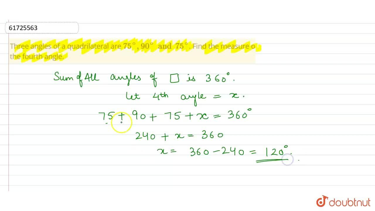 Three angles of a quadrilateral are 75^(@), 90^(@) and 75^(@). Find the measure of the fourth angle.