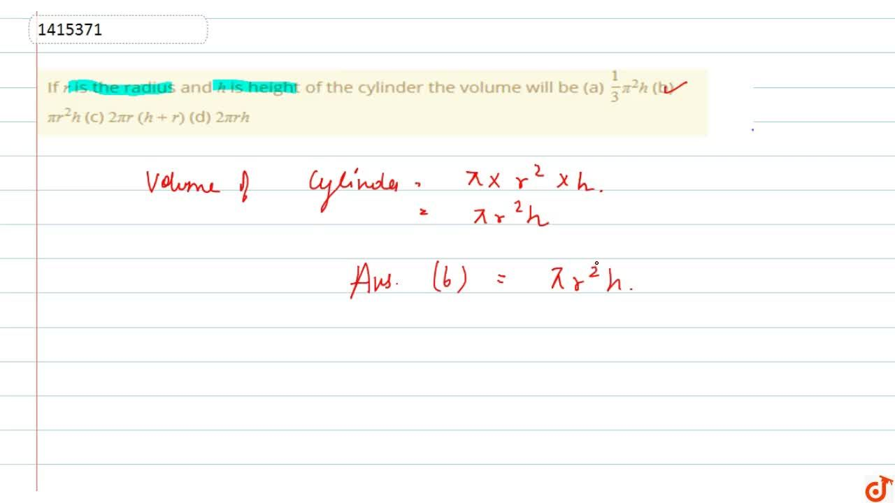 If r is the   radius and h is height   of the cylinder the volume will be  (a) 1,3pi^2h  (b)   pir^2h  (c)   2pir\ (h+r)  (d)   2pir h