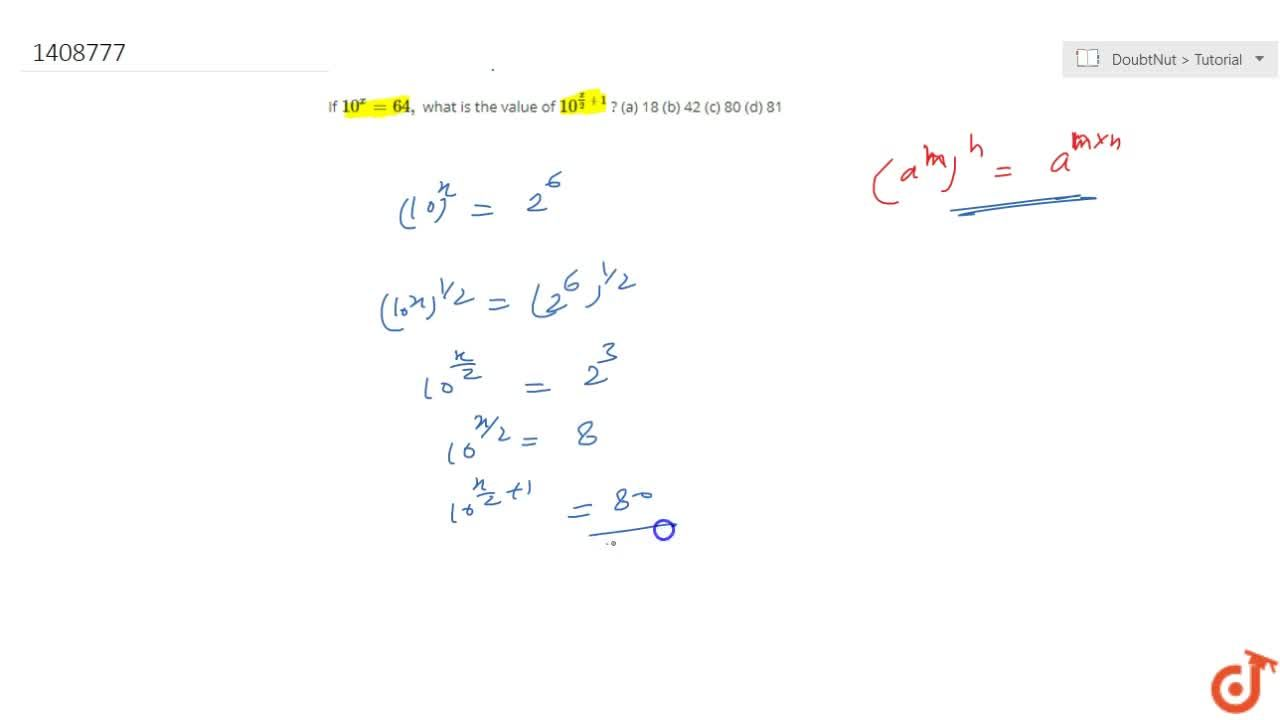 If 10^x=64 , what is the value of 10^(x,2+1) ? (a) 18   (b) 42 (c)   80 (d) 81
