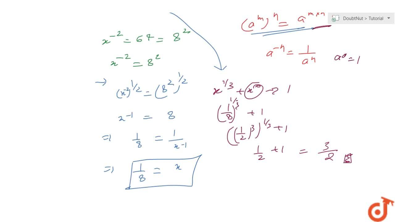Solution for If x^(-2)=64 , then x^(1,3)+\ x^0=  (a) 2