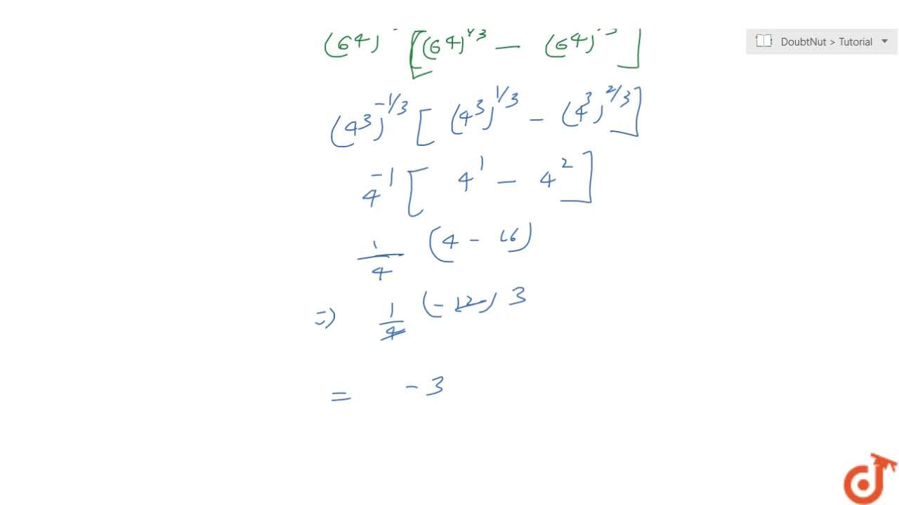 The value of 64^(-1,3)\ (64^(1,3)-64^(2,3)), is 1   (b) 1,3    (c) -3    (d) -2