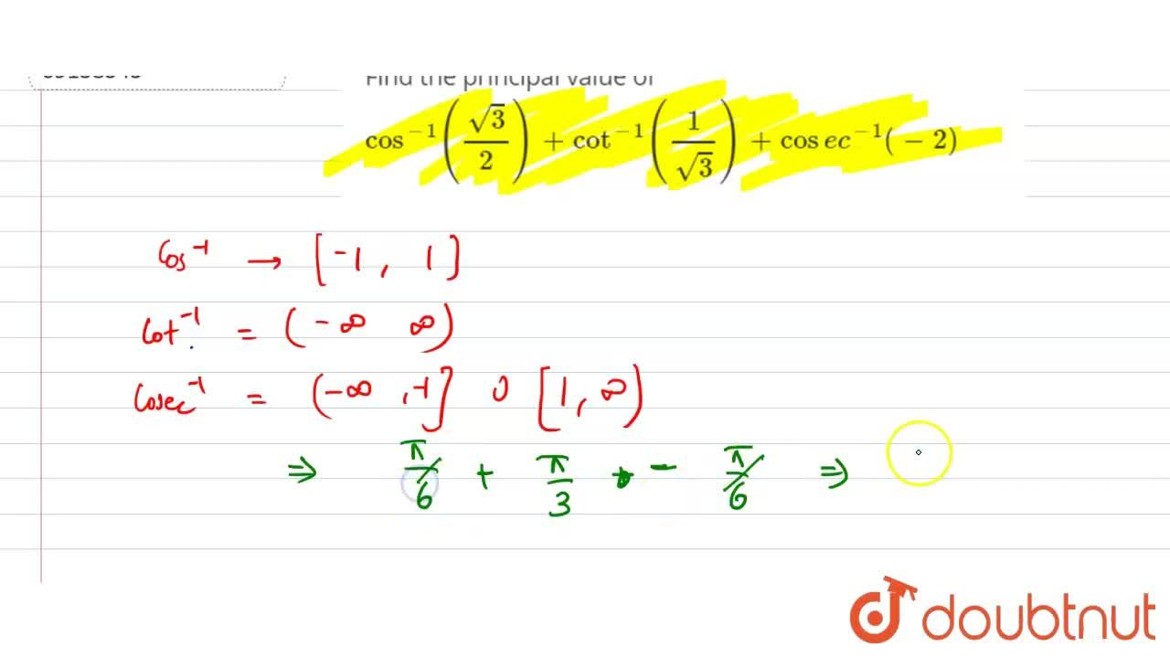 Solution for Find the principal value of cos^(-1)(sqrt3,2)+cot