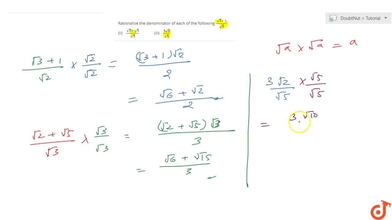 Solution for Rationalise the denominator of each of the   foll
