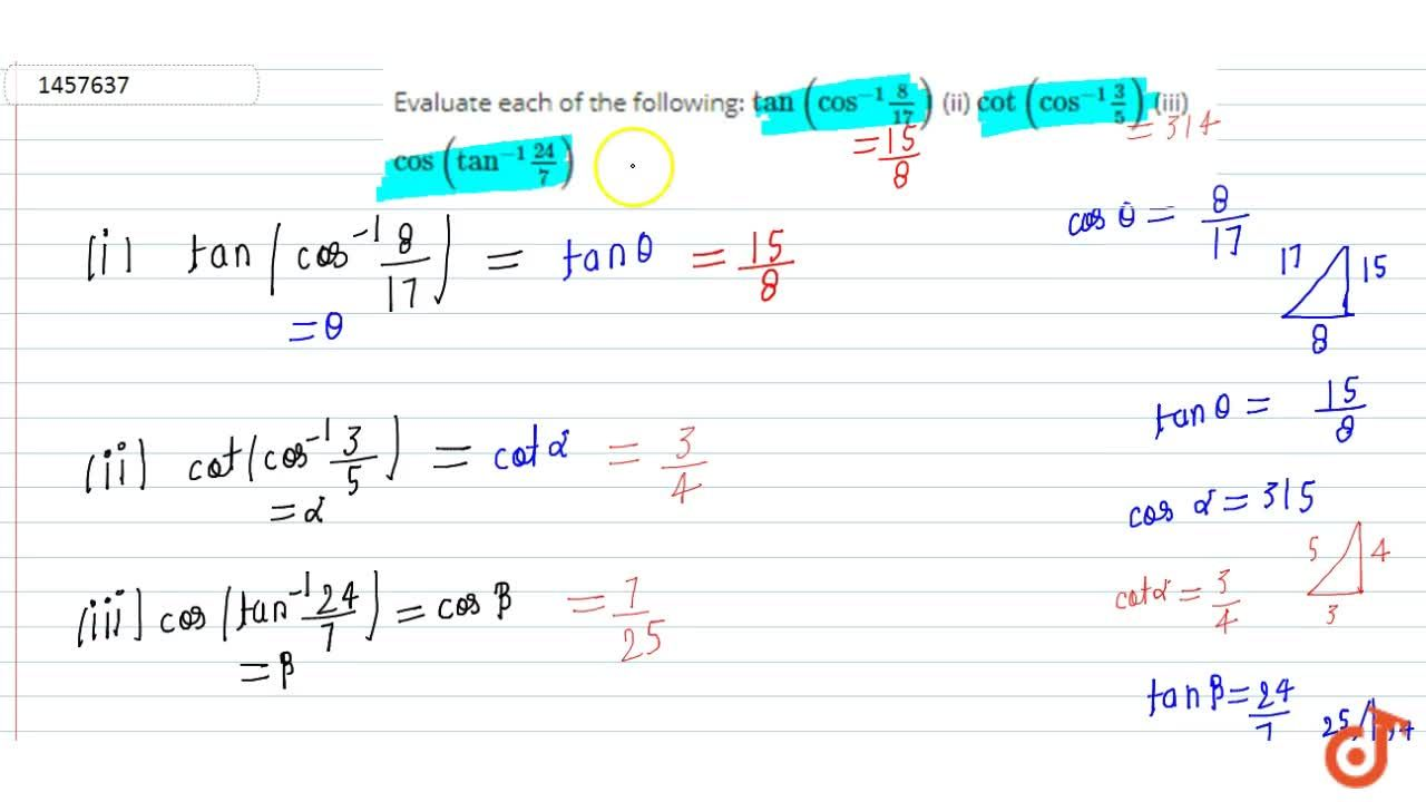 Evaluate each of the   following: tan(cos^(-1)8,(17)) (ii) cot(cos^(-1)3,5) (iii) cos(tan^(-1)(24),7)