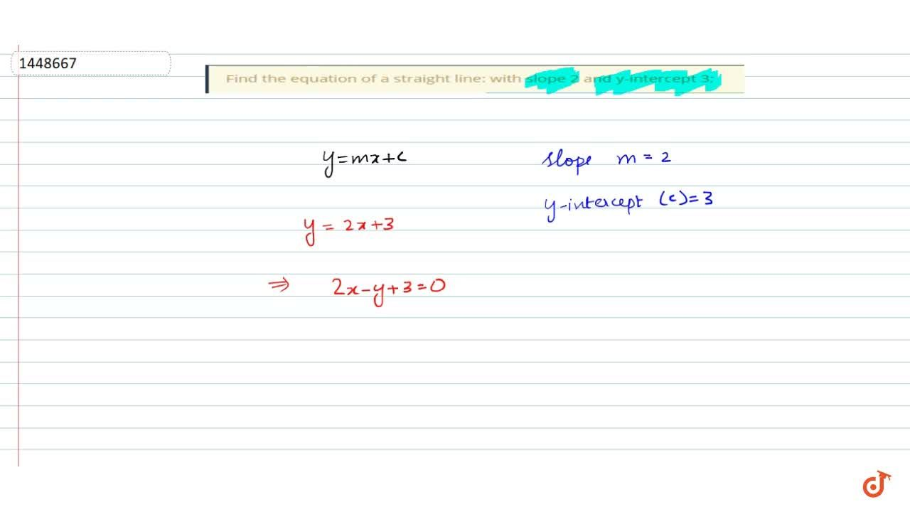 Find the equation of a straight line: with slope 2 and y-intercept 3;