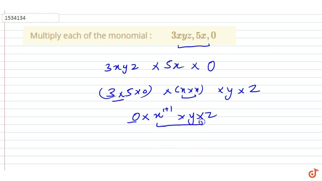 Solution for Multiply each of the monomial : 3x y z ,5x ,0