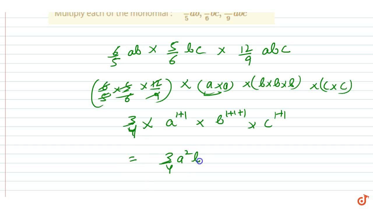 Solution for Multiply each of the monomial : 6,5a b ,5,6b c ,(