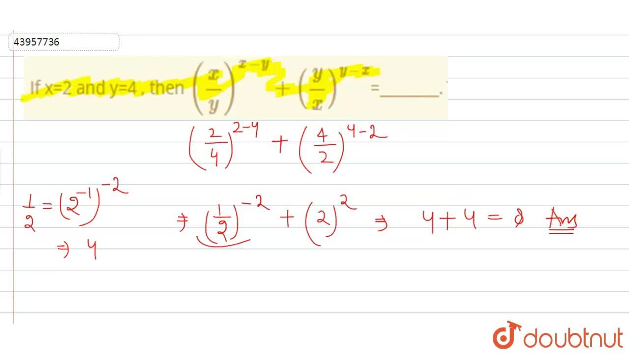 Solution for If x=2 and y=4 , then ((x),(y))^(x-y)+((y),(x))^(