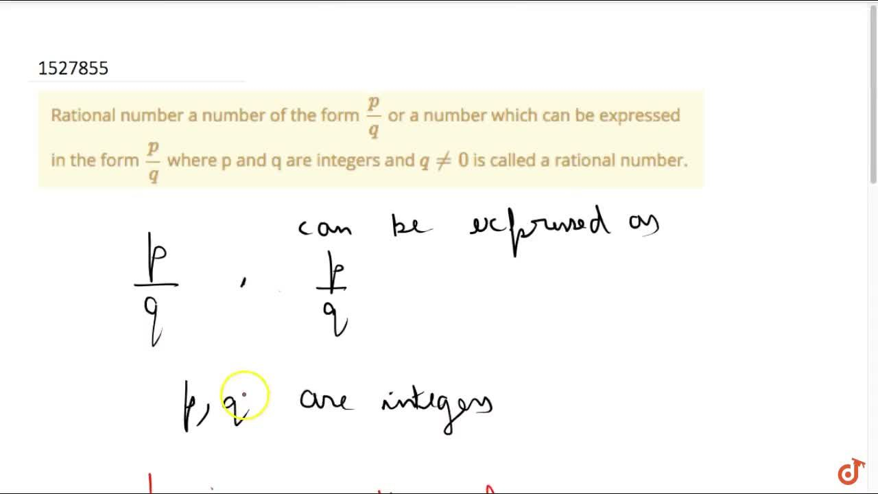 Rational number a number of the form p,q  or a number which can be expressed in the form p,q  where p and q are integers and q != 0 is called a rational number.