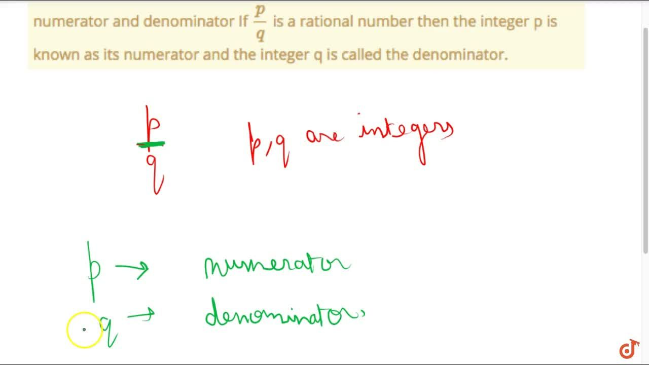numerator and denominator If p,q  is a rational number then the integer p is known as its numerator and the integer q is called the denominator.