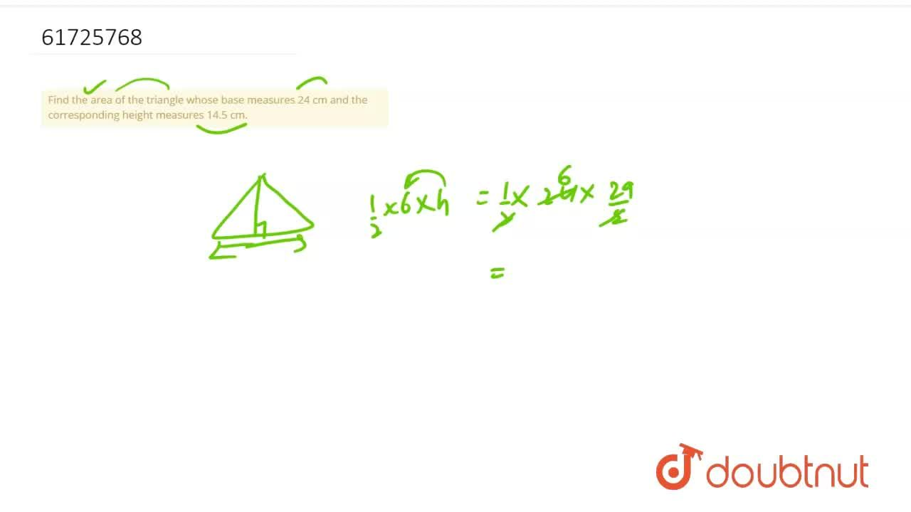 Solution for Find the area of the triangle whose base measures