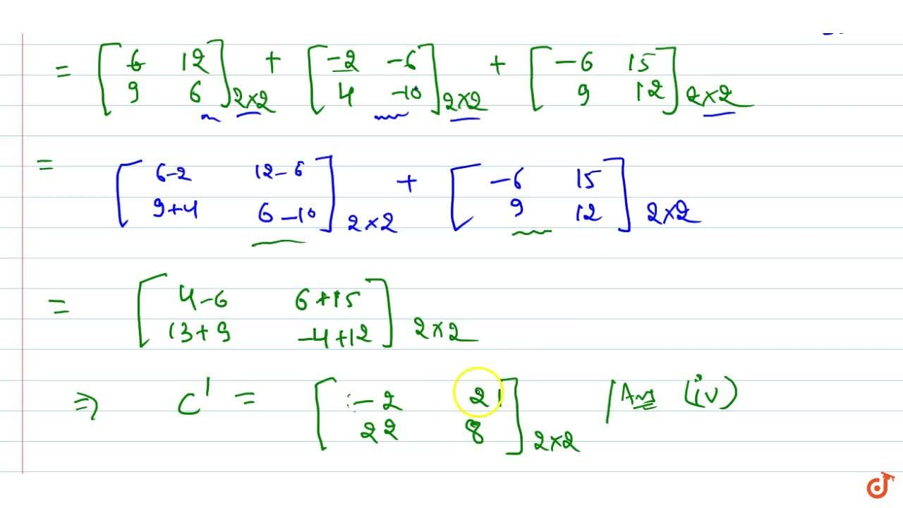 Let A=[2 4 3 2] , B=[1 3-2 5] and C=[-2 5 3 4] . Find each of the following: 2A-3B (ii) B-4C (iii) 3A-C (iv) 3A-2B+3C